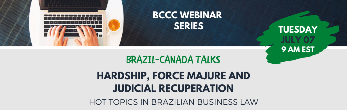 Brazil-Canada Talks:  Hardship, Force Majure and  Judicial Recuperation - Hot topics in Brazilian business law
