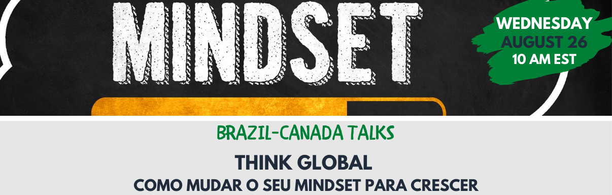 Brazil-Canada Talks: Think Global - Como Mudar o seu Mindset para Crescer