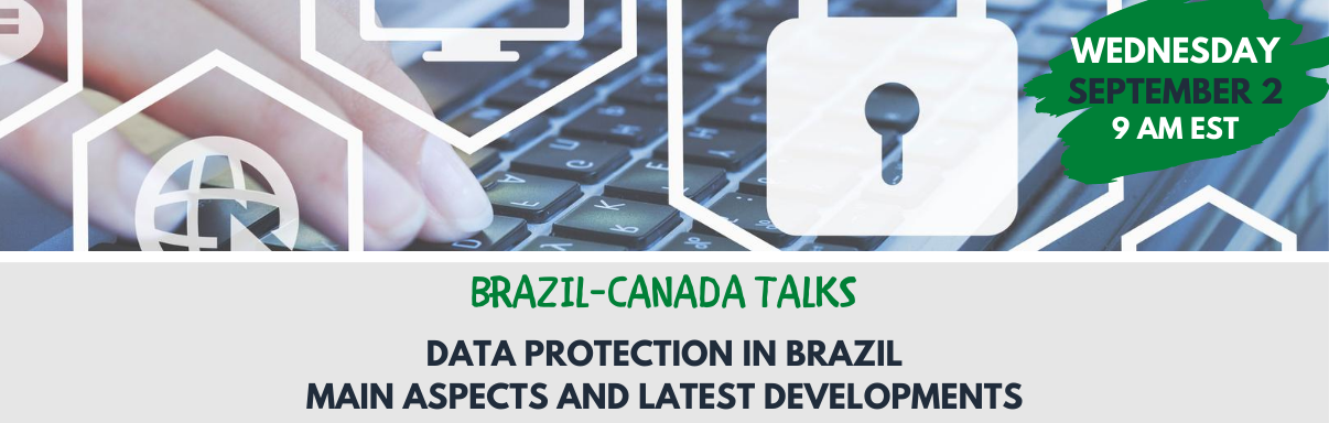 Brazil-Canada Talks: Data Protection in Brazil - Main Aspects and Latest Developments
