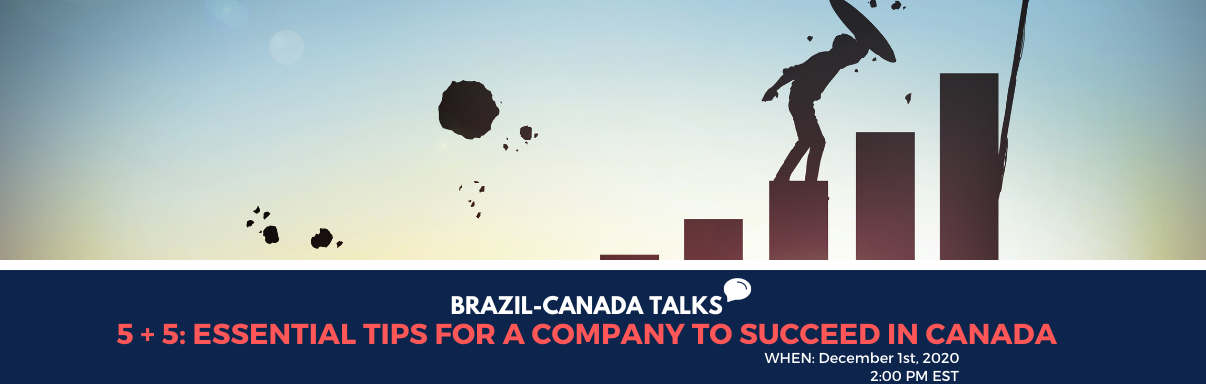 Brazil-Canada Talks: 5 + 5: Essential Tips for a company to Succeed in Canada